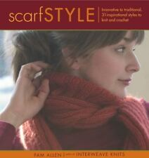 Scarf Style : Innovative to Traditional, 31 Inspirational Styles to Knit and...