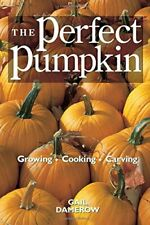 The Perfect Pumpkin: Growing, Cooking, Carving by Damerow, Gail Paperback Book