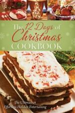The 12 Days of Christmas Cookbook: The Ultimate in Effortless Holiday Entertain