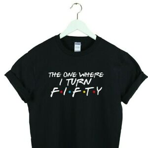 the one where i turn 50 t shirt friends tv show 50th birthday best gift