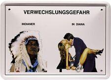 Indianer - In Diana Verwechslungsgefahr 15x21 Spruch Spaß Fun Blechschild MJ 206