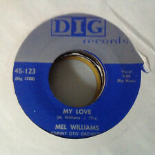 MEL WILLIAMS - MY LOVE / DON'T CRY BABY -DIG RECORDS. 45-123  CONDITION VG++