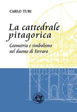 C. Tubi, La Cattedrale Pitagorica (Geometria e simbolismo nel Duomo di Ferrara)