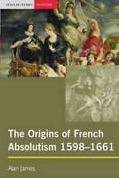 The Origins of French Absolutism, 1598-1661 (Seminar Studies In History) by Jame