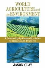 World Agriculture and the Environment: A Commodity-by-commodity Guide to Impacts