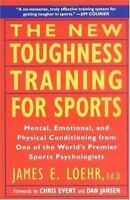 The New Toughness Training For Sports: Mental Emotional Physical Conditioning...