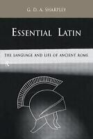 Essential Latin : The Language and Life of Ancient Rome George D. A. Sharpley