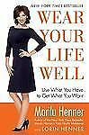 Wear Your Life Well: Use What You Have to Get What You Want (Paperback or Softba