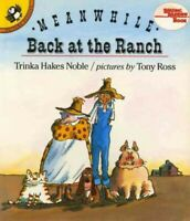 Meanwhile Back at the Ranch, Paperback by Noble, Trinka Hakes; Ross, Tony (IL...