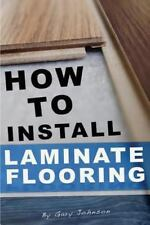 How to Install Laminate Flooring: By Johnson, Gary