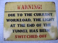 Quality Metal Wall Sign THE LIGHT AT END OF THE TUNNEL HAS BEEN SWITCHED OFF