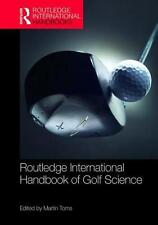 ROUTLEDGE INTERNATIONAL HANDBOOK OF GOLF, Martin Toms, Hardcover