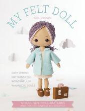 My Felt Doll: Easy sewing patterns for wonderfully whimsical dolls, Down, Shelly