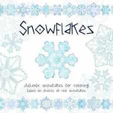 Snowflakes: Authentic Snowflakes for Coloring! Based on Photos of Real Snowflake