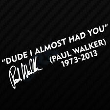 DUDE I ALMOST HAD YOU PAUL WALKER Car Window Vinyl Decal Sticker fast furious