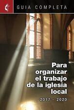 Guia Completa para Organizar el Trabajo de la Iglesia Local 2017-2020 :...
