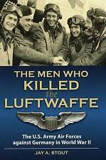 Men Who Killed the Luftwaffe: The U.S. Army Air Forces Against Germany in...