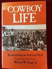 COWBOY LIFE RECONSTRUCTING AN AMERICAN MYTH BY WILLIAM W. SAVAGE, JR