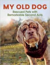 My Old Dog : Rescued Pets with Remarkable Second Acts by Laura T. Coffey...