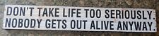 """LARGE WASHED WOOD EFFECT SIGN """"DON'T TAKE LIFE TOO SERIOUSLY NOBODY GETS OUT...."""