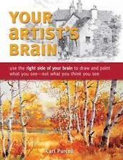 Your Artist's Brain: Use the right side of your brain to draw and paint what you