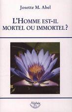 L'HOMME EST-IL MORTEL OU IMMORTEL ? - Josette M. Abel -  Alphée