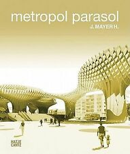 J. Mayer H.: Metropol Parasol. (text in English & Spanish) by eds. Andres Lepik