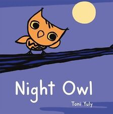 Night Owl: A Picture Book by Yuly, Toni , Board book