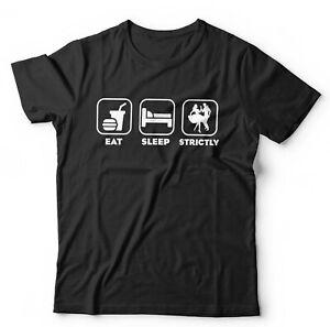 Eat Sleep Strictly Tshirt Unisex - Funny, Dancing, TV, Ballroom