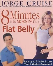 8 Minutes in the Morning to a Flat Belly : Lose up to 6 Inches in Less Than 4 We