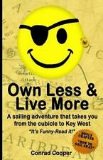 Own Less and Live More : A Sailing Adventure That Takes You from the Cubical ...