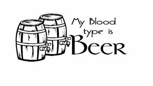 My Blood type is Beer Funny Restaurant Man Cave Vinyl wall art Decal Sticker