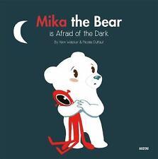 MIKA THE BEAR IS AFRAID OF THE DARK - WALCKER, YANN/ DUFFAUT, NICOLAS (ILT) - NE
