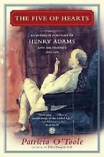 The Five of Hearts : An Intimate Portrait of Henry Adams and His Friends,...