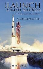 How to Launch a Small Business : For Adventurers and Students by Hans (2010,...