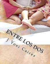 Entre Los Dos : La Historia de una Infidelidad Lesbica by J. Yoxi Caires...