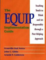 The EQUIP Implementation Guide: Teaching Youth to Think and Act Responsibly thro