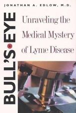 Bull's Eye: Unraveling the Medical Mystery of Lyme Disease, Edlow, Jonathan A.,