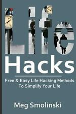 Life Hacks : Free and Easy Life Hacking Methods to Simplify Your Life: Life...