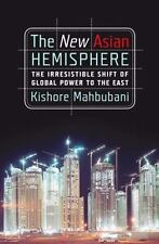 The New Asian Hemisphere: The Irresistible Shift of Global Power to the East:...