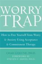 The Worry Trap: How to Free Yourself from Worry & Anxiety Using Acceptance & Com