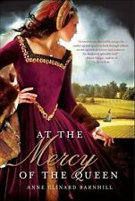 At the Mercy of the Queen : A Novel of Anne Boleyn by Anne Clinard Barnhill...
