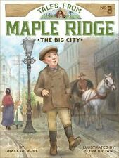Tales from Maple Ridge Ser.: The Big City 3 by Grace Gilmore (2015, Paperback)