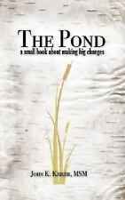 The Pond - A Small Book About Making Big Changes by John K. Kriger