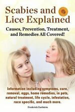 Scabies and Lice Explained : Causes, Prevention, Treatment, and Remedies All...
