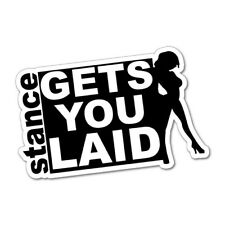 STANCE GETS YOU LAID JDM Car Sticker Decal Car  #0835