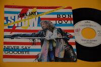 "BON JOVI 7"" 45(no lp )NEVER SAY GOODBYE ORIG ITALY 1986 EX PROMO TOP COLLECTOR"