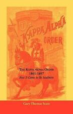 The Kappa Alpha Order, 1865-1897 : How It Came to Be Southern by Gary T....