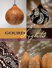 Gourd Lights : How to Make 9 Beautiful Lamp and Lantern Projects