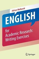 English for Academic Research : Writing Exercises by Adrian Wallwork (2012,...